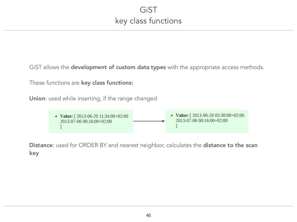 GiST key class functions !46 GiST allows the de...
