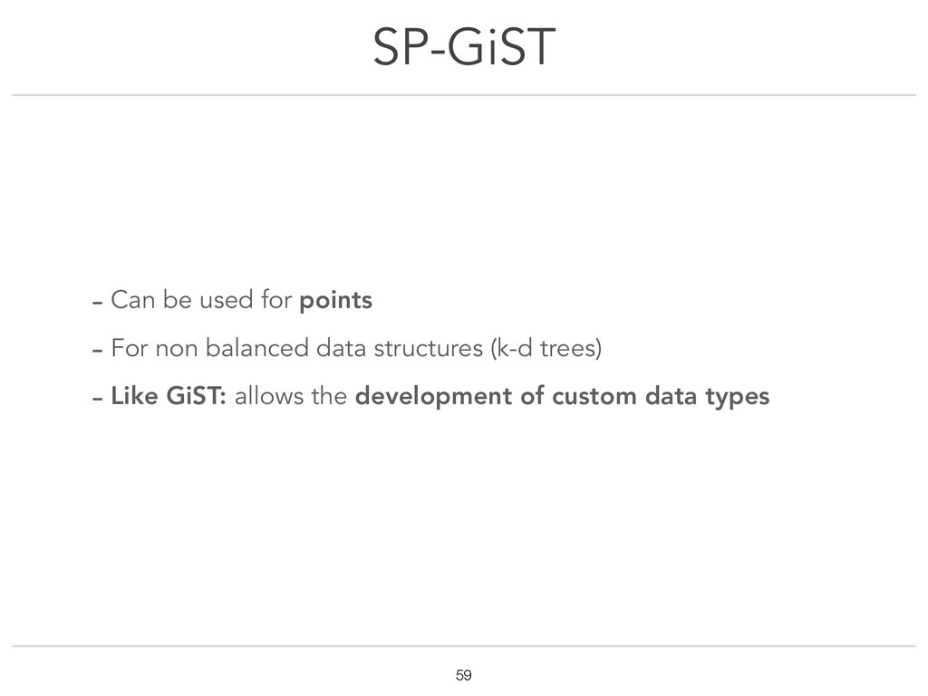 SP-GiST !59 - Can be used for points - For non ...