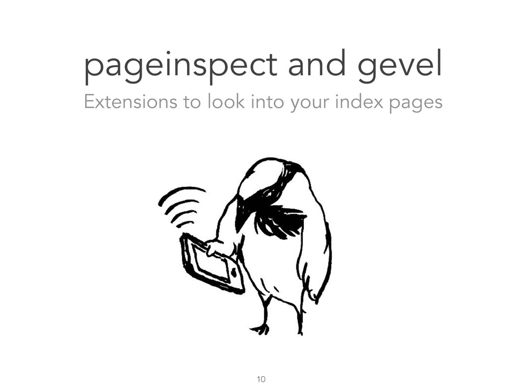 10 pageinspect and gevel Extensions to look int...