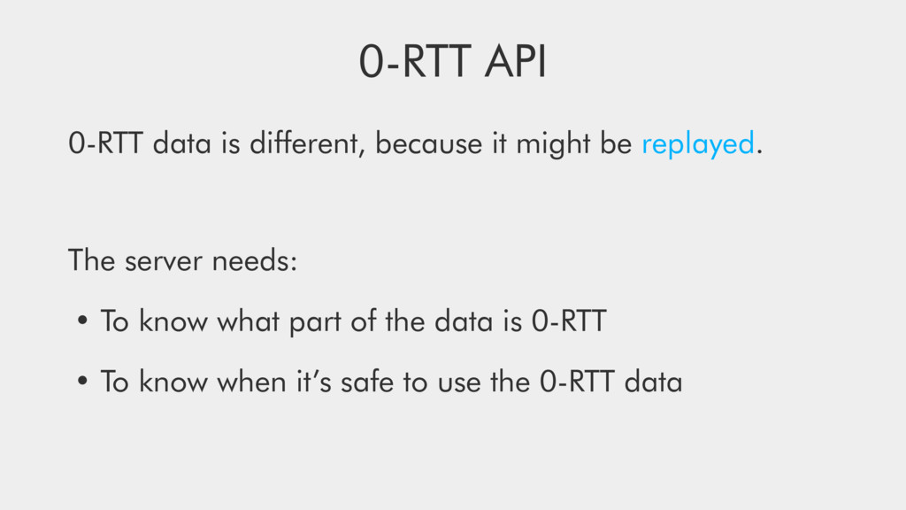 0-RTT API 0-RTT data is different, because it mi...