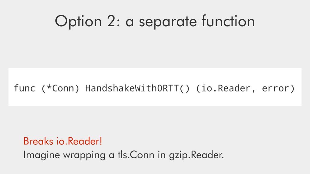 func (*Conn) HandshakeWith0RTT() (io.Reader, er...