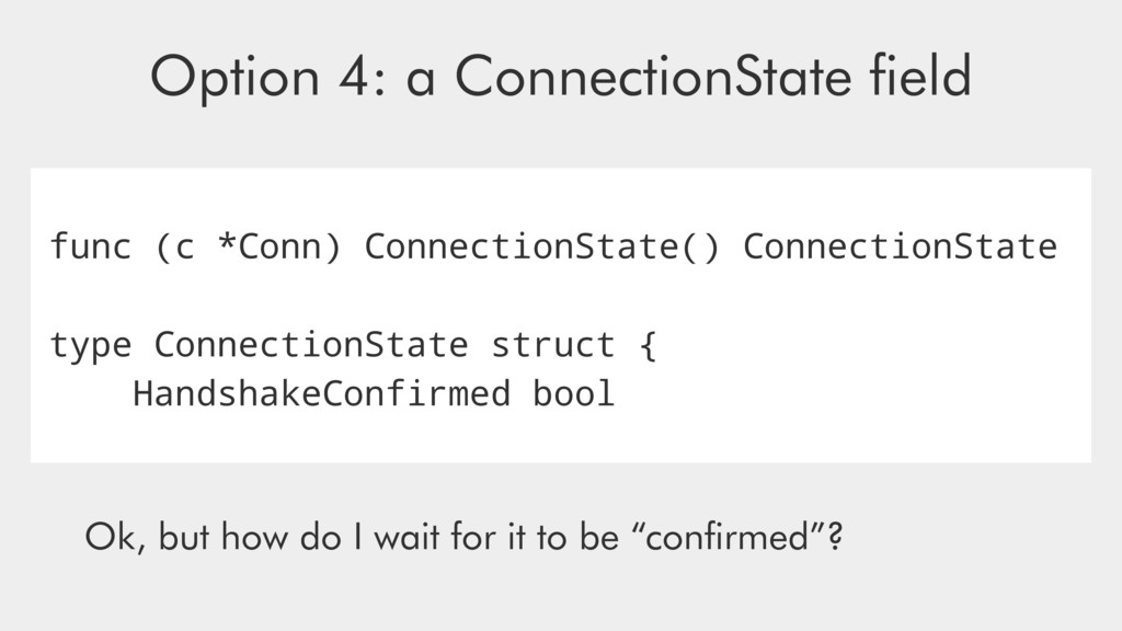 func (c *Conn) ConnectionState() ConnectionStat...