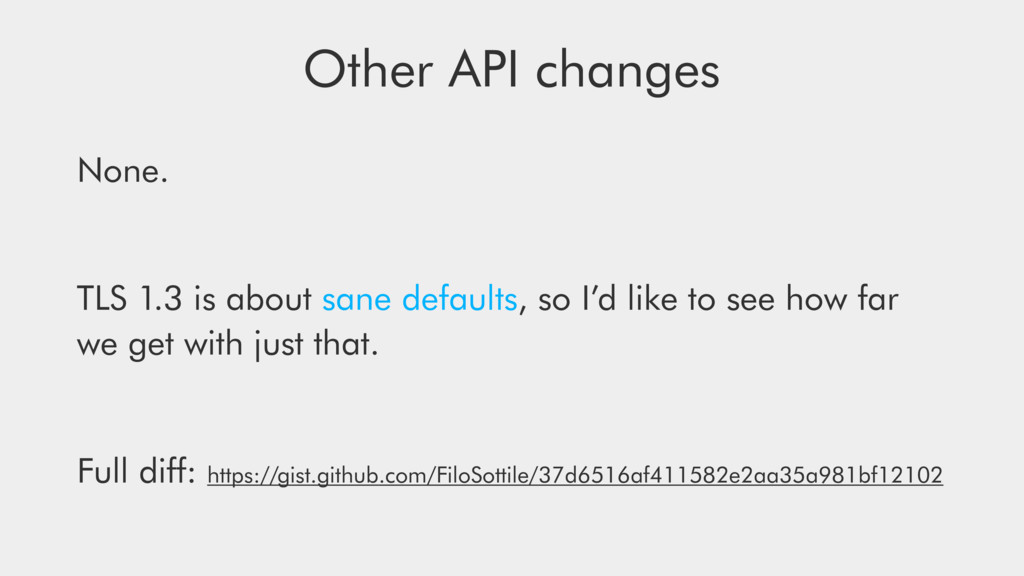Other API changes None. TLS 1.3 is about sane d...
