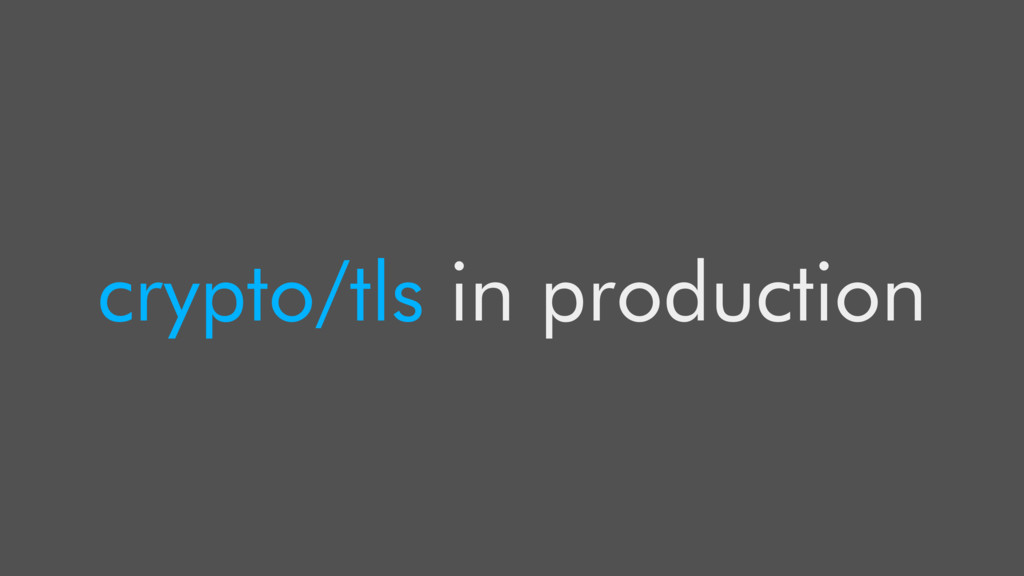 crypto/tls in production