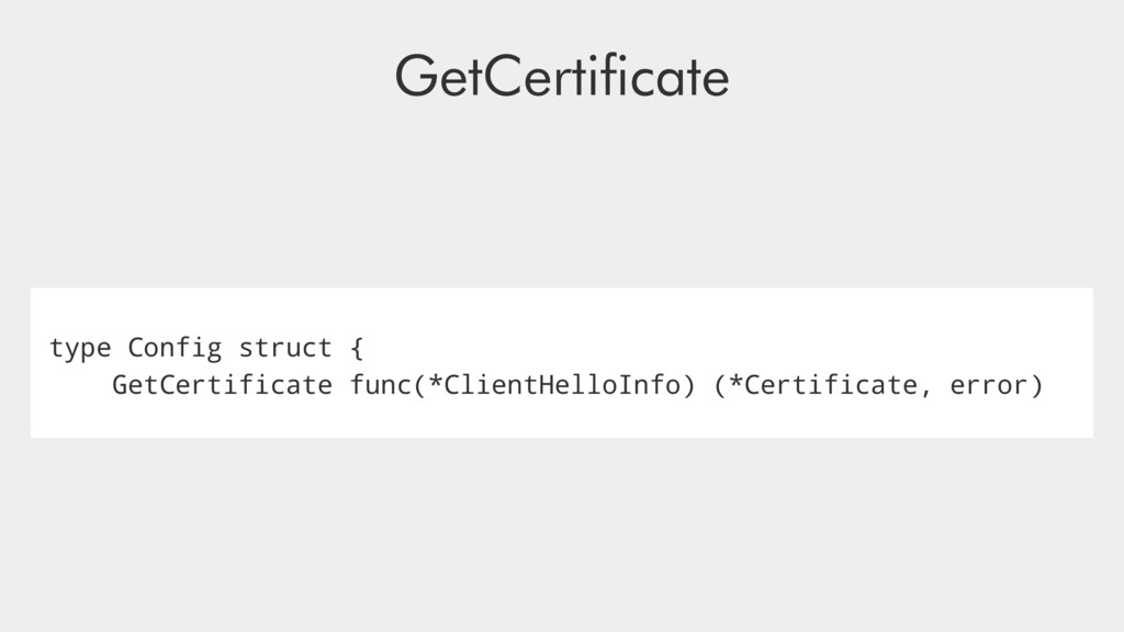 type Config struct { GetCertificate func(*Clien...