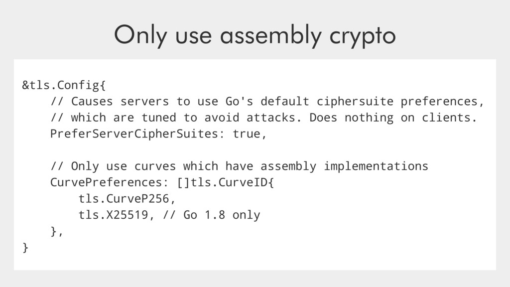 Only use assembly crypto &tls.Config{ // Causes...