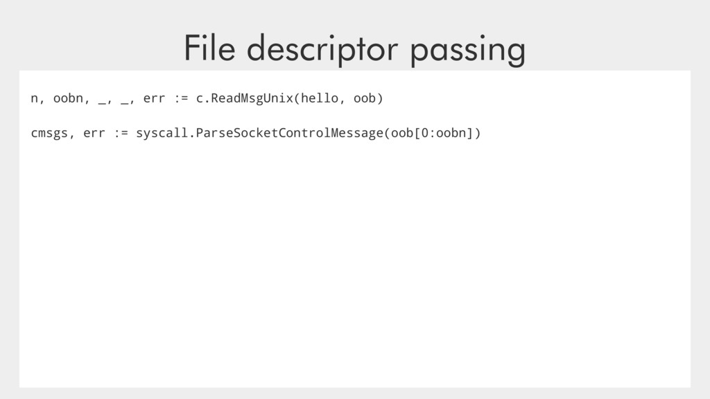 File descriptor passing n, oobn, _, _, err := c...