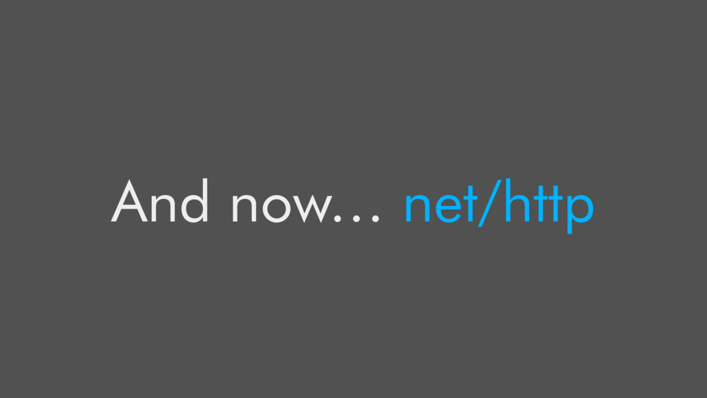 And now… net/http