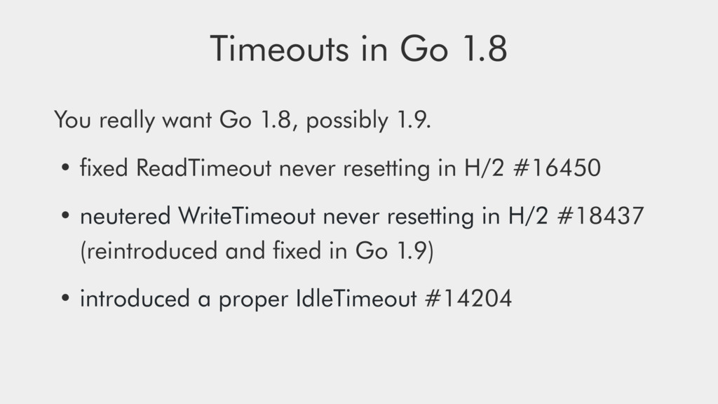 Timeouts in Go 1.8 You really want Go 1.8, poss...