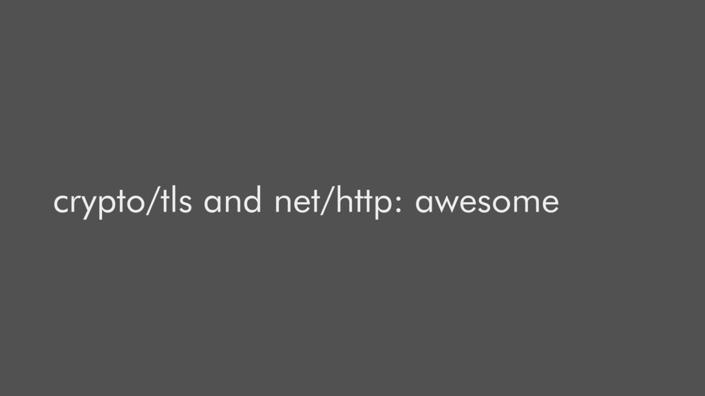 crypto/tls and net/http: awesome