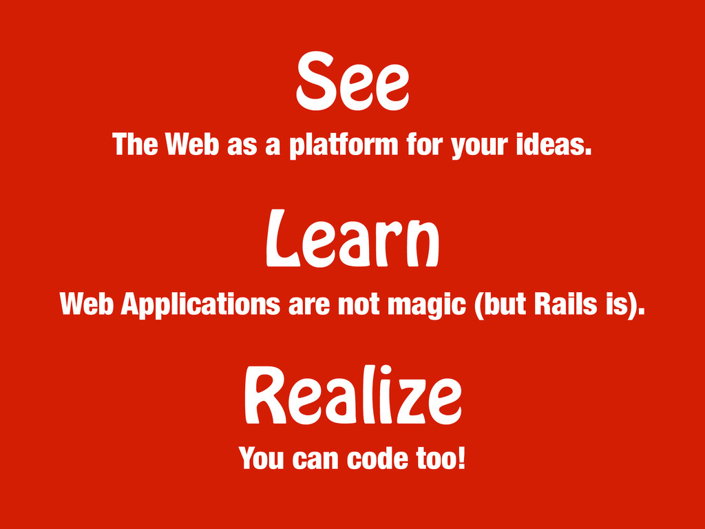 See Learn Realize The Web as a platform for you...