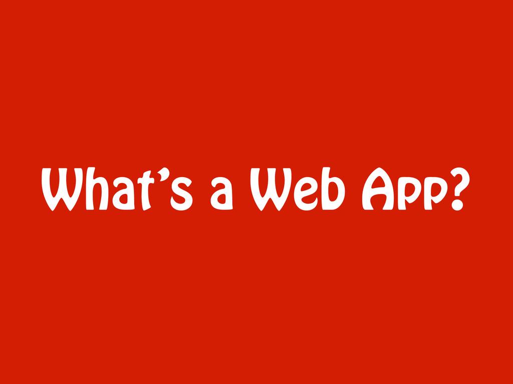 What's a Web App?