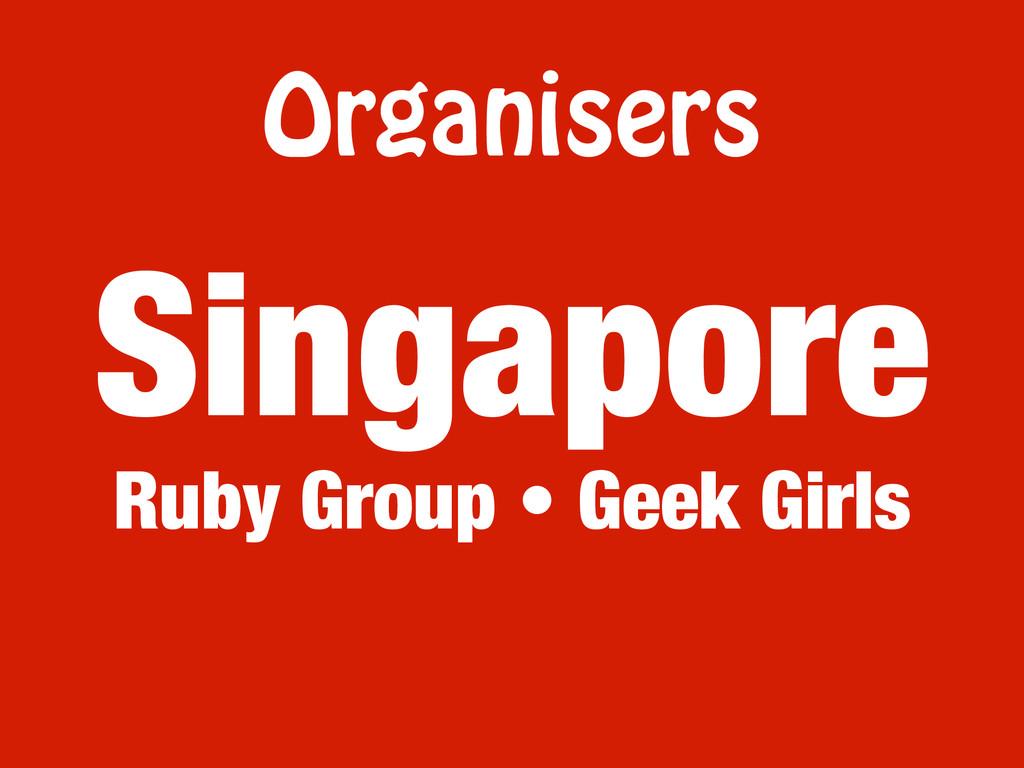 Organisers Ruby Group • Geek Girls Singapore