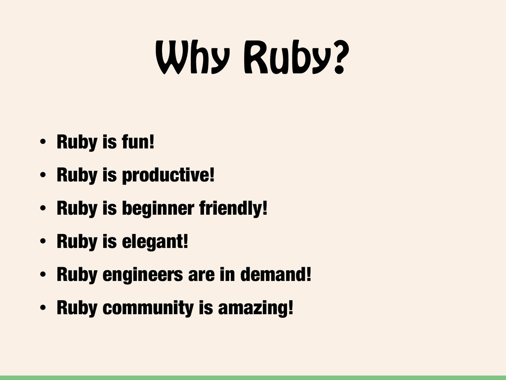 Why Ruby? • Ruby is fun! • Ruby is productive! ...