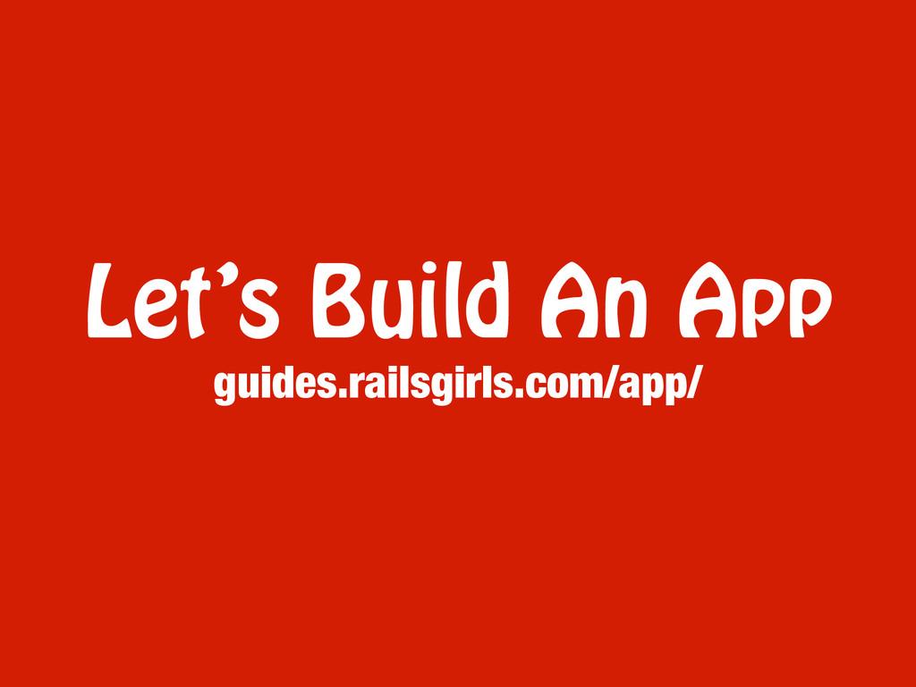 Let's Build An App guides.railsgirls.com/app/