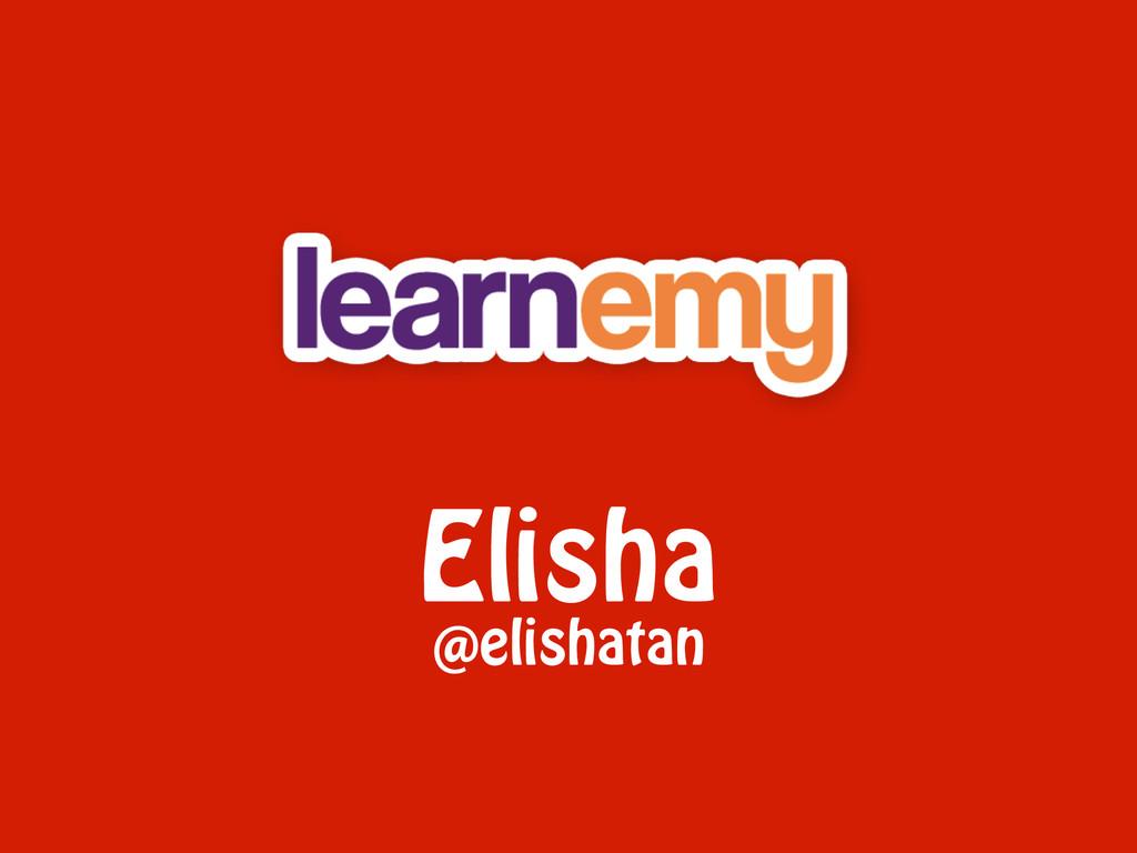 Elisha @elishatan