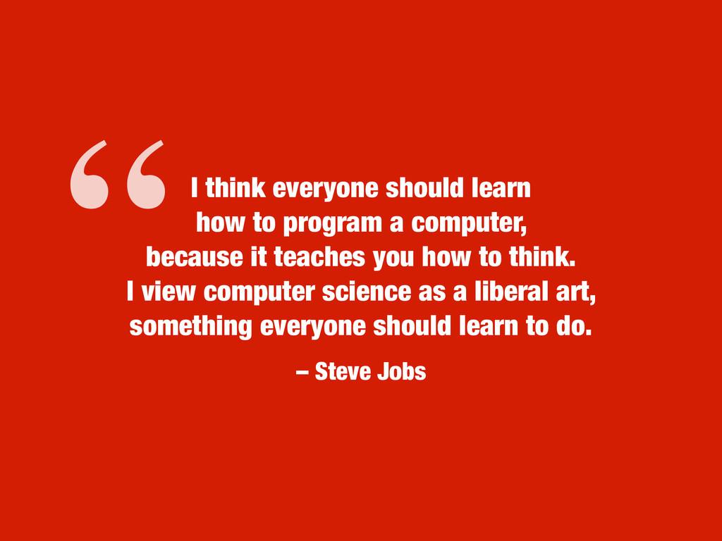 – Steve Jobs I think everyone should learn  ho...