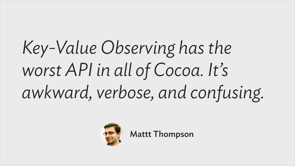 Key-Value Observing has the worst API in all of...