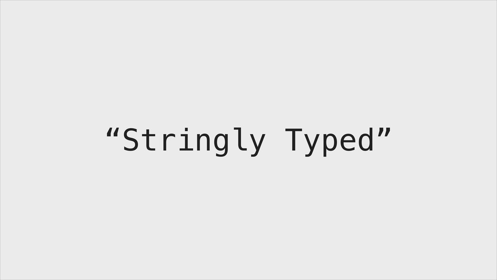 """""""Stringly Typed"""""""