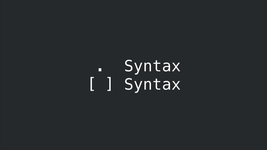 . Syntax [ ] Syntax