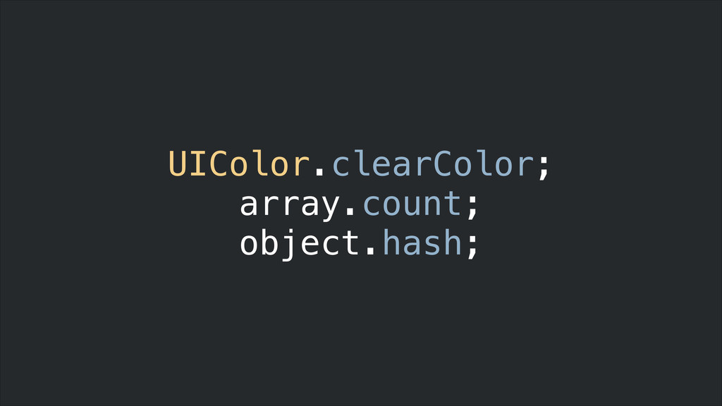 UIColor.clearColor; array.count; object.hash;