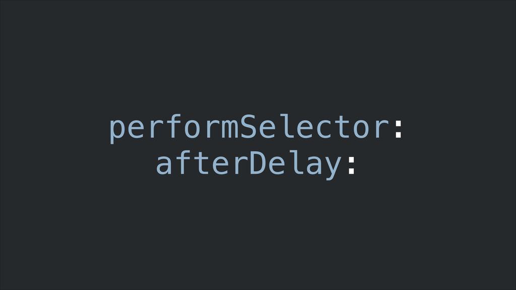 performSelector: afterDelay: