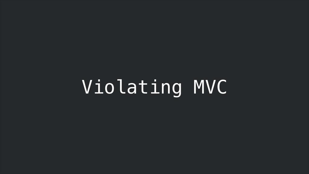 Violating MVC