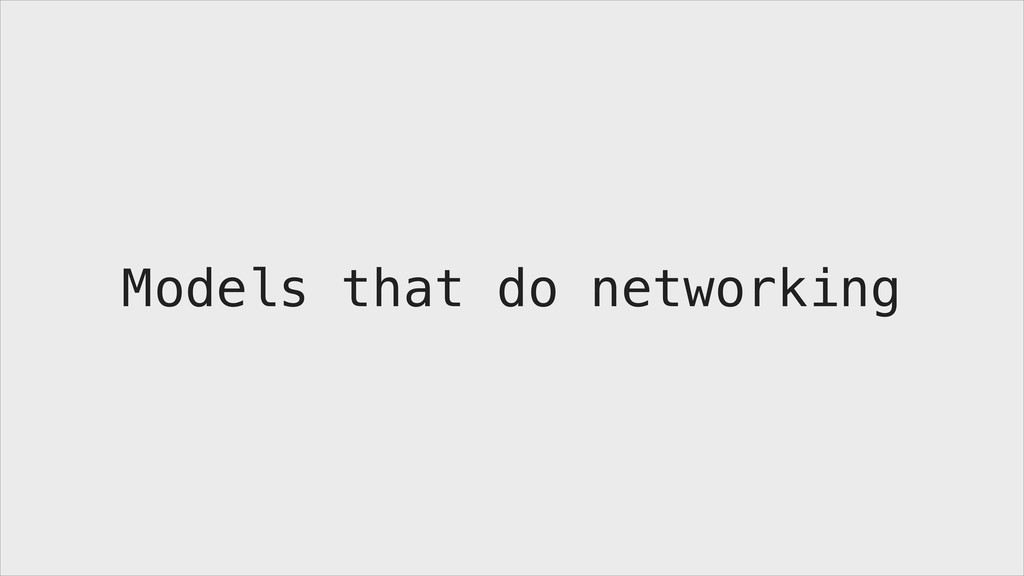 Models that do networking