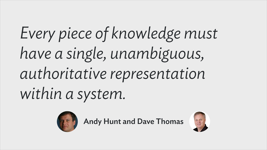 Every piece of knowledge must have a single, un...