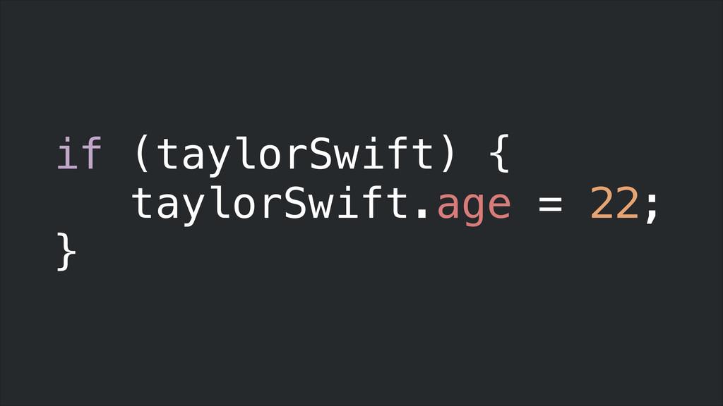 if (taylorSwift) { taylorSwift.age = 22; }