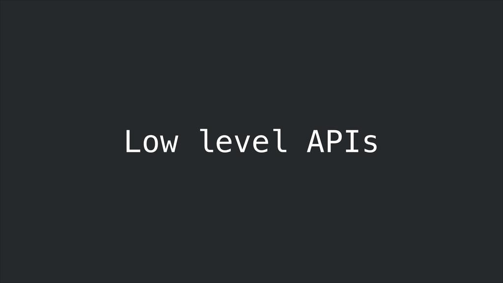 Low level APIs