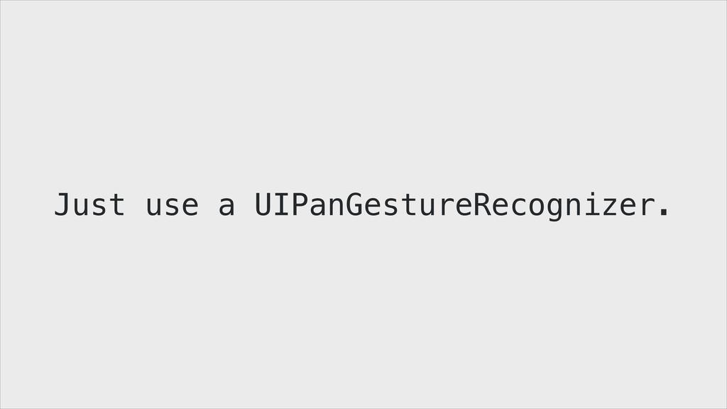 Just use a UIPanGestureRecognizer.