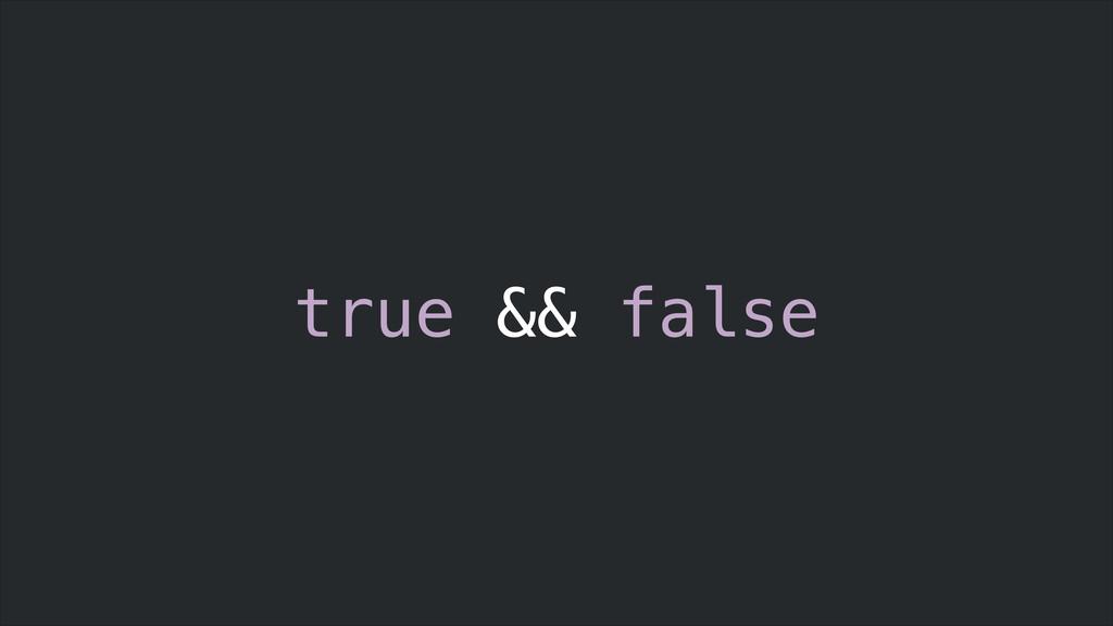 true && false
