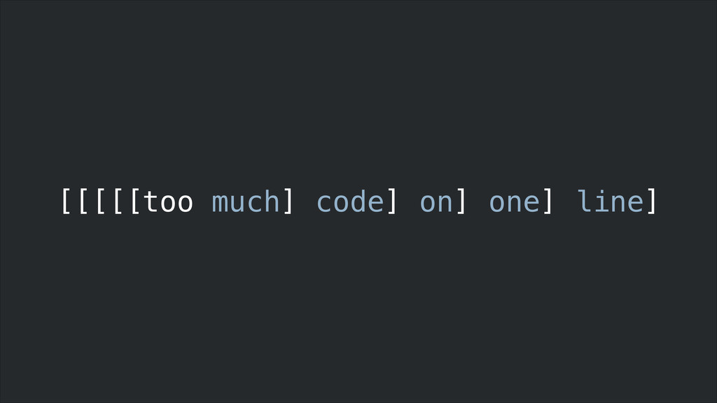 [[[[[too much] code] on] one] line]
