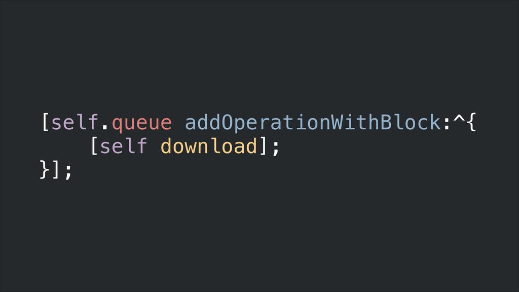 [self.queue addOperationWithBlock:^{ [self down...