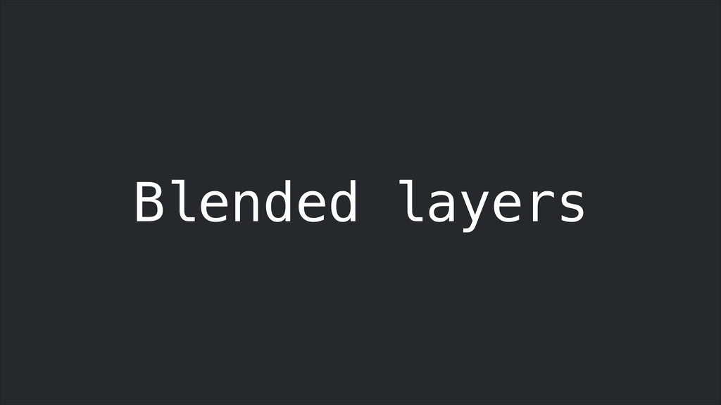 Blended layers