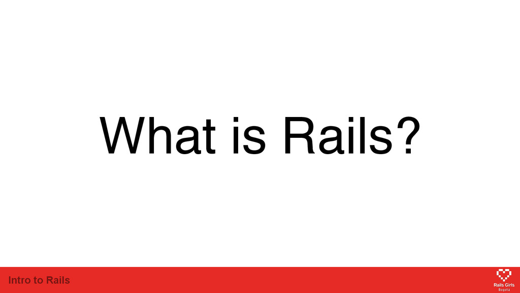 Intro to Rails What is Rails?