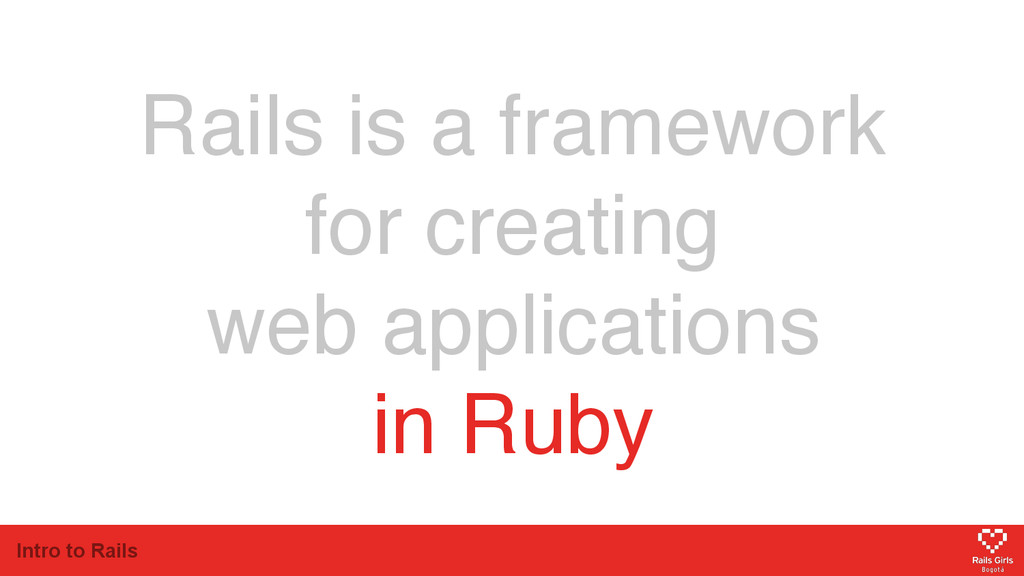 Intro to Rails Rails is a framework for creatin...