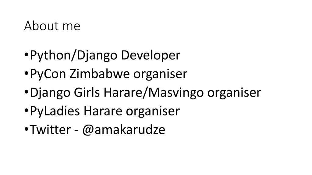 About me •Python/Django Developer •PyCon Zimbab...