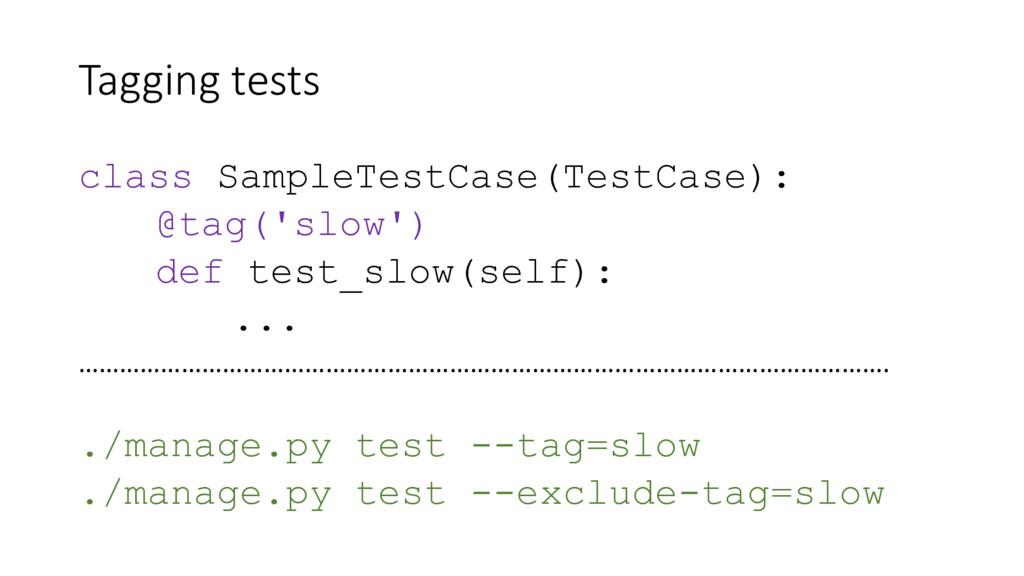 Tagging tests class SampleTestCase(TestCase): @...