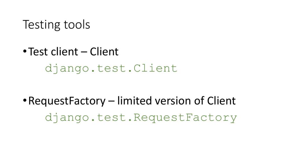 Testing tools •Test client – Client django.test...