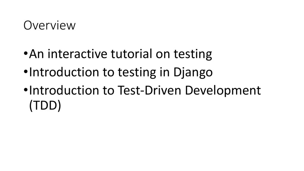 Overview •An interactive tutorial on testing •I...