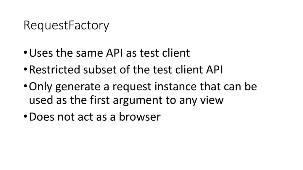RequestFactory •Uses the same API as test clien...