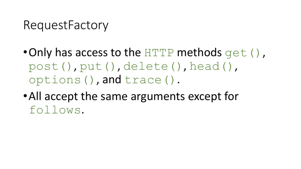RequestFactory •Only has access to the HTTP met...