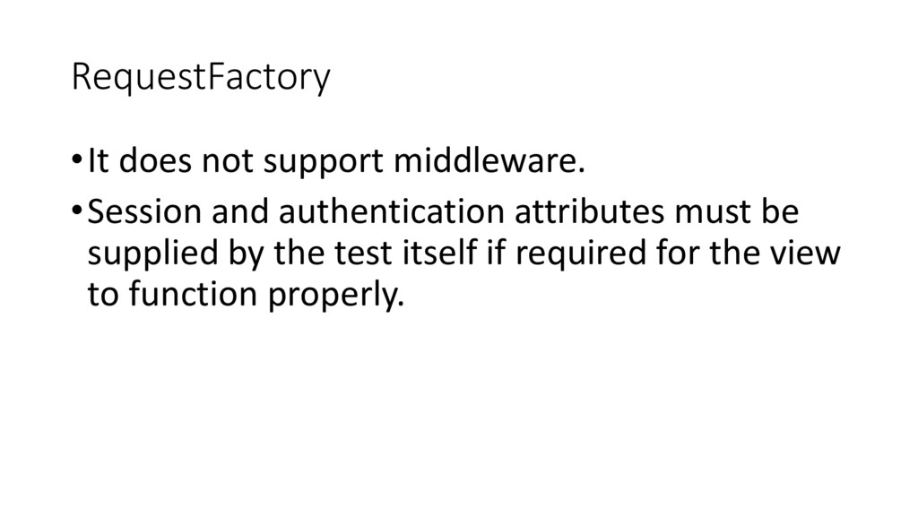 RequestFactory •It does not support middleware....