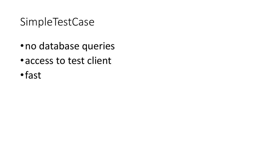 SimpleTestCase •no database queries •access to ...