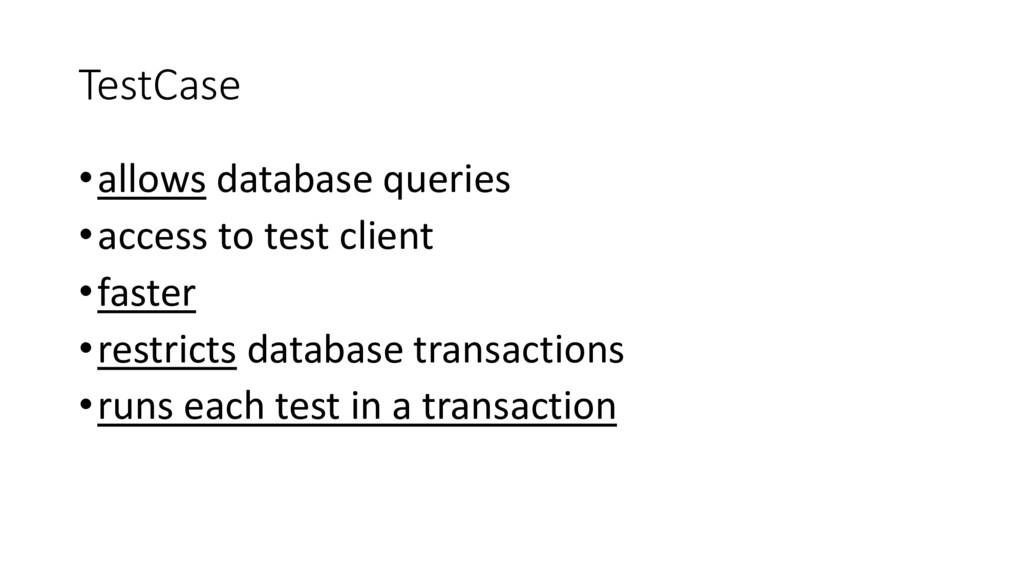 TestCase •allows database queries •access to te...