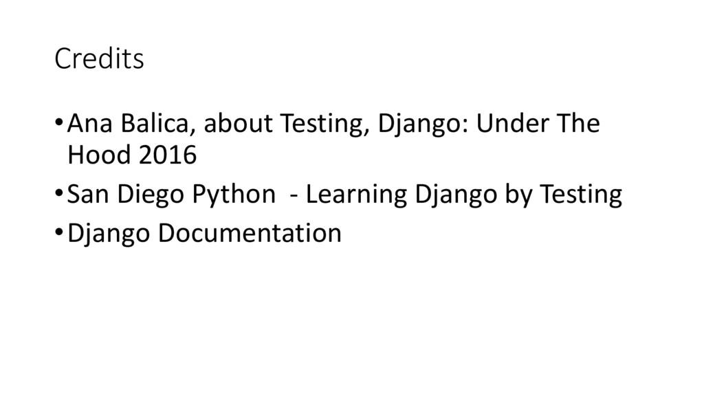 Credits •Ana Balica, about Testing, Django: Und...
