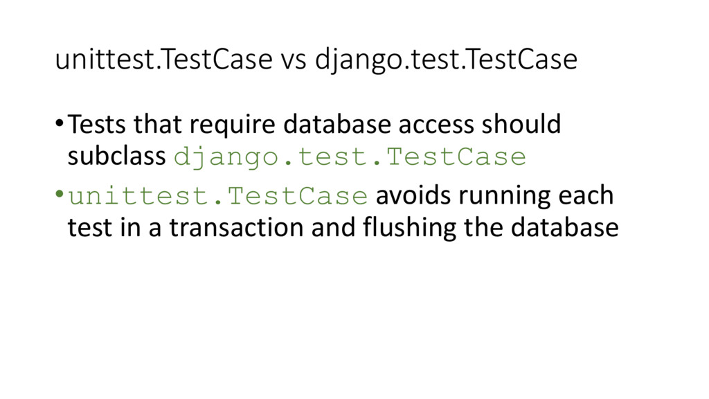 unittest.TestCase vs django.test.TestCase •Test...