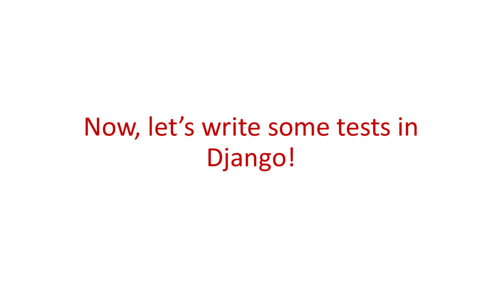 Now, let's write some tests in Django!